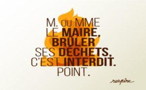 Monsieur ou Madame le Maire, brûler ses déchets, c'est interdit. Point.